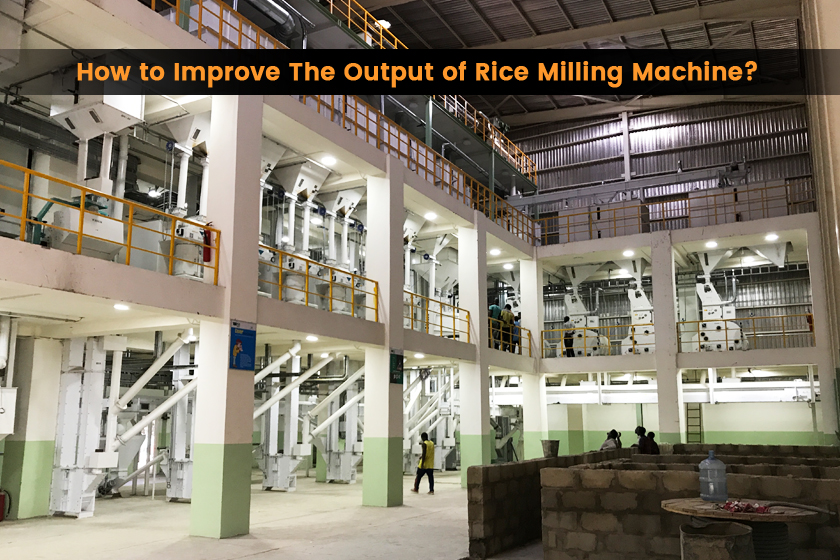 How to Improve The Output of Rice Milling Machine?